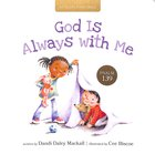 God is Always With Me: Psalm 139 (A Child's First Bible Series) Board Book
