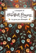 A Bouquet of Heartfelt Prayers to Give You Strength (A Bouquet Of Collection Series)