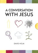 Religion, Relationships, Suffering, Truth, Doubt, Hope (A Conversation With Jesus Series) Hardback