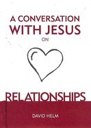 A Conversation With Jesus... on Relationships (A Conversation With Jesus Series) Hardback