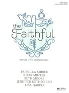 The Faithful: Heroes of the Old Testament (Bible Study Book)