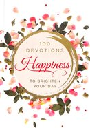 Happiness: 100 Devotions to Brighten Your Day Hardback
