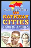 Praying Through the 100 Gateway Cities of the 10/40 Window (2nd Edition) Paperback