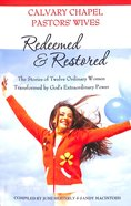 Redeemed and Restored: The Stories of Twelve Ordinary Women Transformed By God's Extraordinary Power Paperback