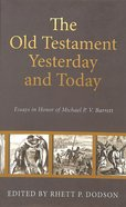 The Old Testament Yesterday and Today: Essay in Honor of Michael P. V. Barrett Hardback