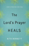 The Lord's Prayer Heals: God's Prayer For You Paperback