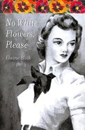 No White Flowers, Please Paperback