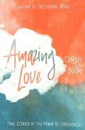 Amazing Love: True Stories of the Power of Forgiveness Paperback