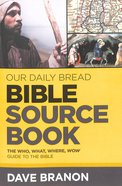 Bible Sourcebook: The Who, What, Where, Wow Guide to the Bible (Our Daily Bread Series) Paperback