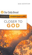 Closer to God (Guide To Everyday Life (Our Daily Bread) Series) Paperback