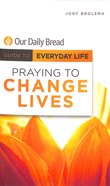 Praying to Change Lives (Guide To Everyday Life (Our Daily Bread) Series) Paperback