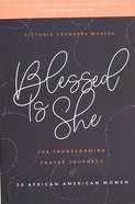 Blessed is She: The Transforming Prayer Journeys of 30 African-American Women Paperback