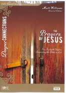 Prayers of Jesus - 6-Session DVD Bible Study (DVD Study) (Deeper Connections Series) DVD
