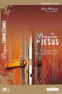 Prayers of Jesus (Participant Guide) (Deeper Connections Series) Paperback