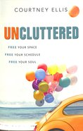 Uncluttered: Free Your Space, Free Your Schedule, Free Your Soul Paperback