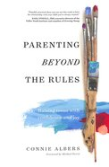 Parenting Beyond the Rules: Raising Teens With Confidence and Joy Paperback