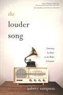 The Louder Song: Listening For Hope in the Midst of Lament Paperback