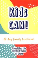 Kids Can!: Upholding the Biblical Value of Work Paperback