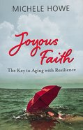 Joyous Faith: The Key to Aging With Resilience Paperback