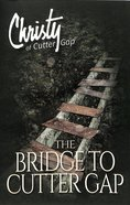 The Bridge to Cutter Gap (#01 in Christy Of Cutter Gap Series) Paperback