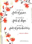 Holley Gerth Journal: Grace, Hope, Possibility Hardback
