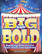 Big and Bold: Teaching Kids to Live Their Faith Courageously Paperback