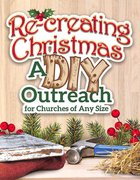 Re-Creating Christmas: A Diy Outreach For Churches of Any Size Paperback