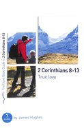 2 Corinthians 8-13: True Love (7 Studies) (The Good Book Guides Series) Paperback