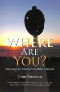 Where Are You?: Searching the Unknown to Make It Known Paperback