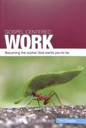Gospel-Centered Work (Gospel Centred Series) Paperback