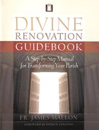 Divine Renovation Guidebook: A Step-By-Step Manual For Transforming Your Parish Paperback