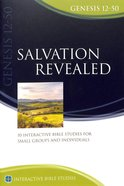 Salvation Revealed (Genesis 12-50) (Interactive Bible Study Series) Paperback