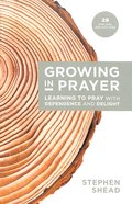 Growing in Prayer: Learning to Pray With Dependence and Delight Paperback