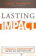 Lasting Impact: Seven Powerful Conversations That Will Help Your Church Grow Paperback