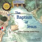 The Baptism of Jesus: A Story From the Jordan River Paperback