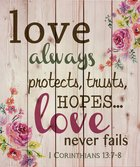 Panel Wall Art: Love Always Protects, Trusts, Hopes...Love Never Fails (1 Cor 13:7-8) Plaque