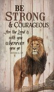 Panel Wall Art: Be Strong & Courageous....Lion Standing Proud (Joshua 1:9) Plaque