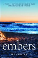 Embers: A Story of Hope, Healing and Adventure After Betrayal and Divorce Paperback
