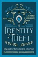 Identity Theft: Reclaiming the Truth of Who We Are in Christ Paperback