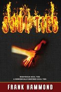 Soul Ties: Righteous Soul Ties and Demonically-Inspired Soul Ties (Expanded) Booklet