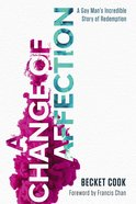 A Change of Affection: A Gay Man's Incredible Story of Redemption Paperback