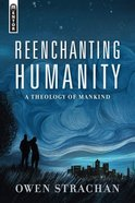 Reenchanting Humanity: A Theology of Mankind Hardback