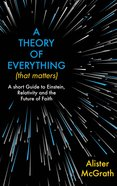 A Theory of Everything : A Short Guide to Einstein, Relativity and the Future of Faith (That Matters) Hardback