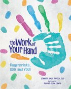 The Work of Your Hand: Fingerprints, God and You! Hardback
