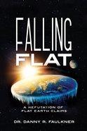 Falling Flat: A Refutation of Flat Earth Claims Paperback