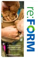 Re: Form: A Powerful Journey Into Whole-Person Transformation Paperback
