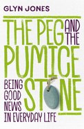 The Peg and the Pumice Stone: Being Good News in Everyday Life Paperback