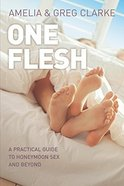 One Flesh: A Practical Guide to Honeymoon Sex and Beyond Paperback