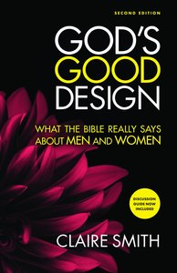 Gods Good Design: What the Bible Really Says About Men and Women (2nd Edition)