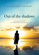 Out of the Shadows: A Remarkable Story of Forgiveness and Healing Paperback